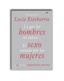 LO QUE LOS HOMBRES NO SABEN... EL SEXO CONTADO POR MUJERES. Lucía Etxebarría.